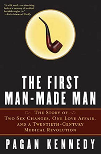 9781596910164: The First Man-Made Man: The Story of Two Sex Changes, One Love Affair, and a Twentieth-Century Medical Revolution