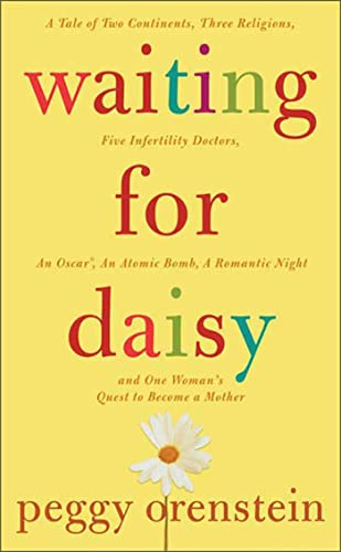9781596910171: Waiting for Daisy: A Tale of Two Continents, Three Religions, Five Infertility Doctors, an Oscar, an Atomic Bomb, a Romantic Night and One Woman's Quest to Become a Mother