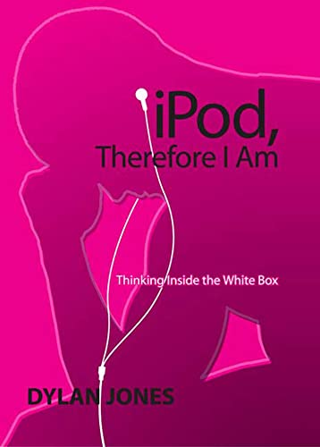 9781596910218: iPod, Therefore I Am: Thinking Inside The White Box