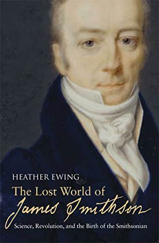 9781596910294: The Lost World of James Smithson: Science, Revolution, and the Birth of the Smithsonian