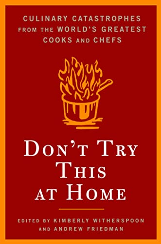 9781596910706: Don't Try This at Home: Culinary Catastrophes from the World's Greatest Chefs