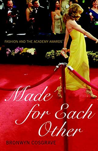 Made for Each Other Fashion and the Academy Awards: Cosgrave, Bronwyn