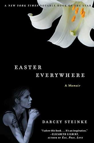 Easter Everywhere: A Memoir: Steinke, Darcey
