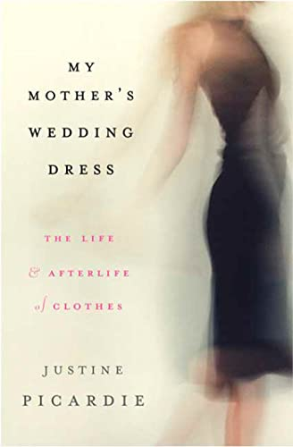 9781596911499: My Mother's Wedding Dress: The Life and Afterlife of Clothes