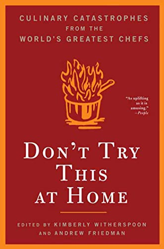 9781596911574: Don't Try This at Home: Culinary Catastrophes from the World's Greatest Chefs