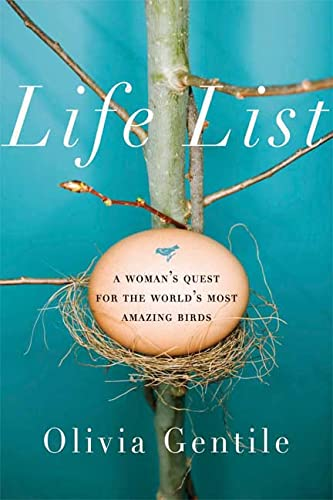 Life List: A Woman's Quest for the World's Most Amazing Birds: Gentile, Olivia