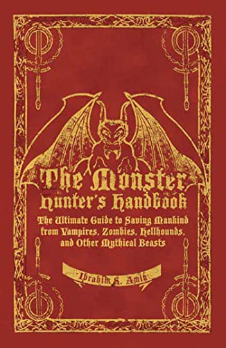9781596912380: The Monster Hunter's Handbook: The Ultimate Guide to Saving Mankind from Vampires, Zombies, Hellhounds, and Other Mythical Beasts