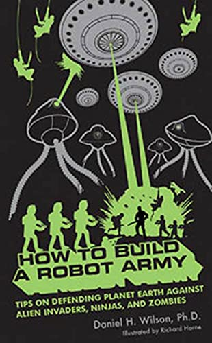 9781596912816: How to Build a Robot Army: Tips on Defending Planet Earth Against Alien Invaders, Ninjas, and Zombies