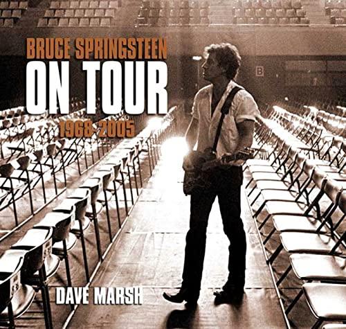 Bruce Springsteen on Tour: 1968-2005: Marsh, Dave