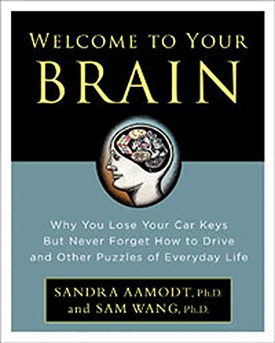 9781596912830: Welcome to Your Brain: Why You Lose Your Car Keys but Never Forget How to Drive and Other Puzzles of Everyday Life
