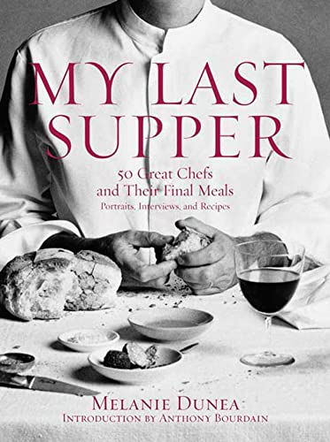 9781596912878: My Last Supper: 50 Great Chefs and Their Final Meals / Portraits, Interviews, and Recipes