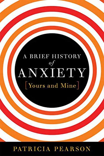BRIEF HISTORY OF ANXIETY.YOURS AND MINE