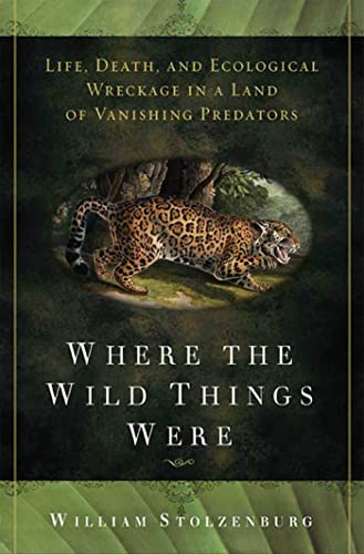 9781596912991: Where the Wild Things Were: Life, Death, and Ecological Wreckage in a Land of Vanishing Predators