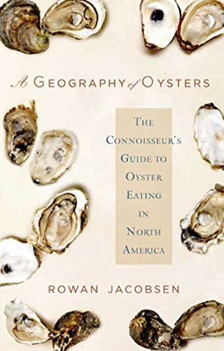 A Geography of Oysters: The Connoisseur's Guide to Oyster Eating in North America: Jacobsen, ...