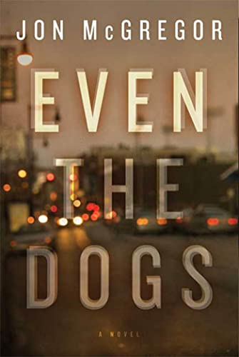 9781596913486: Even the Dogs: A Novel
