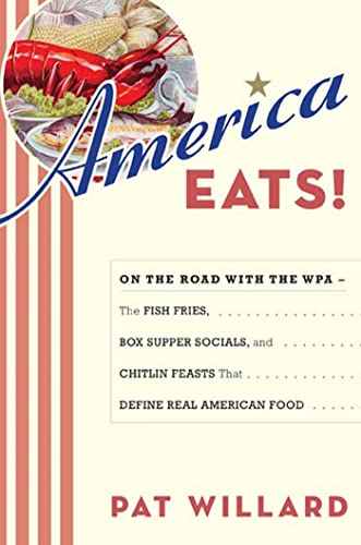 9781596913622: America Eats!: On the Road with the WPA - the Fish Fries, Box Supper Socials, and Chitlin Feasts That Define Real American Food