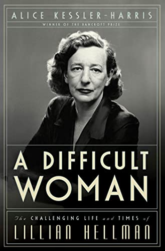A Difficult Woman: The Challenging Life and Times of Lillian Hellman.: Kessler-Harris, Alice
