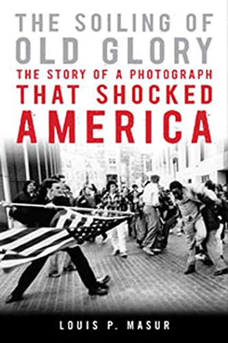 The Soiling of Old Glory; The Story of a Photograph that Shocked America