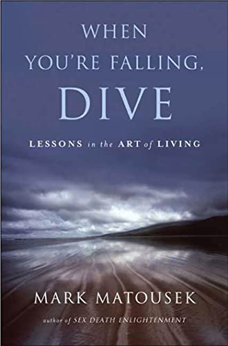 When You're Falling, Dive: Lessons in the Art of Living (159691369X) by Matousek, Mark