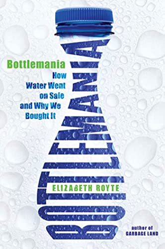 9781596913714: Bottlemania: How Water Went on Sale and Why We Bought It