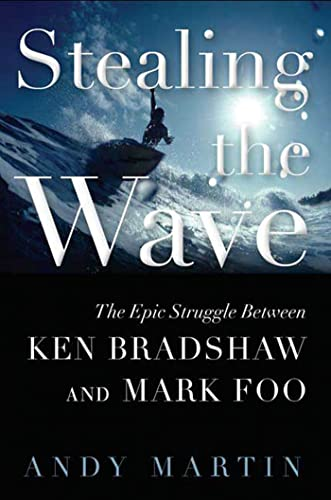 Stealing the Wave. The Epic Struggle Between Ken Bradshaw and Mark Foo.