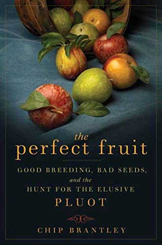 9781596913813: The Perfect Fruit: Good Breeding, Bad Seeds, and the Hunt for the Elusive Pluot