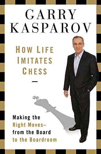 9781596913875: How Life Imitates Chess: Making the Right Moves, from the Board to the Boardroom
