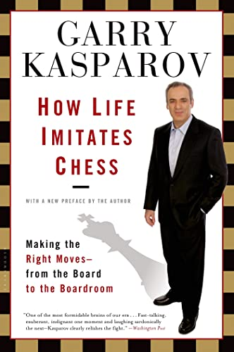 9781596913882: How Life Imitates Chess: Making the Right Moves, from the Board to the Boardroom