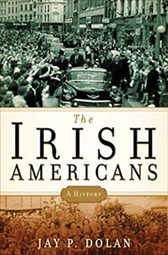 The Irish Americans: A History: Jay P. Dolan
