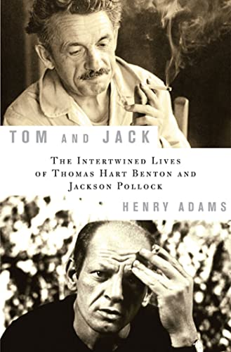 TOM AND JACK The Intertwined Lives of Thomas Hart Benton and Jackson Pollock