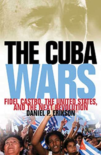 9781596914346: The Cuba Wars: Fidel Castro, the United States, and the Next Revolution