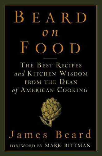 9781596914469: Beard on Food: The Best Recipes and Kitchen Wisdom from the Dean of American Cooking