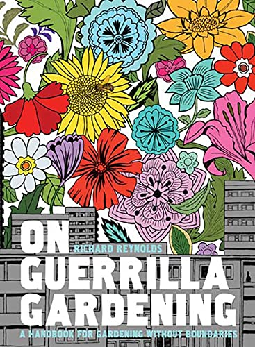9781596914490: On Guerrilla Gardening: A Handbook for Gardening Without Boundaries