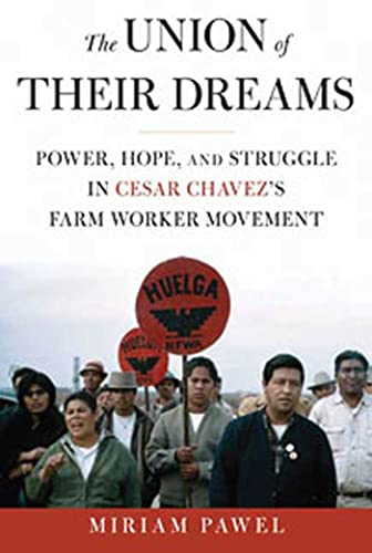 The Union of Their Dreams: Power, Hope, and Struggle in Cesar Chavez's Farm Worker Movement: ...