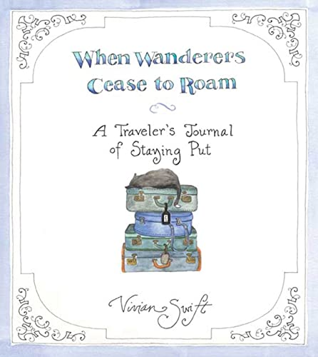 9781596914612: When Wanderers Cease to Roam: A Traveler's Journal of Staying Put