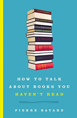 How to Talk about Books You Haven't Read: Bayard, Pierre
