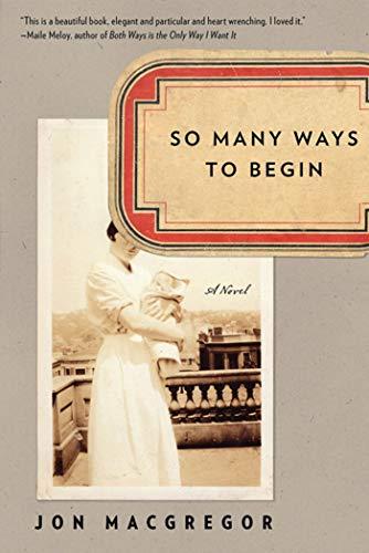 So Many Ways to Begin: A Novel: McGregor, Jon