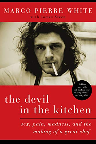 The Devil in the Kitchen: Sex, Pain, Madness and the Making of a Great Chef: White, Marco Pierre