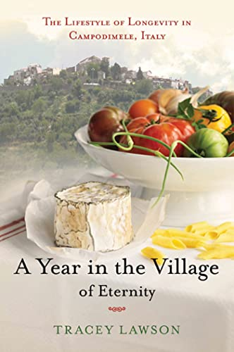 9781596915022: A Year in the Village of Eternity: The Lifestyle of Longevity in Campodimele, Italy