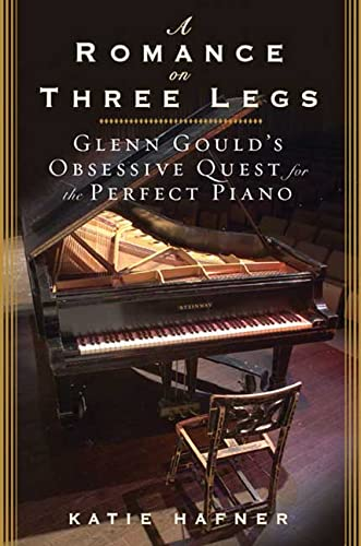 9781596915244: A Romance on Three Legs: Glenn Gould's Obsessive Quest for the Perfect Piano