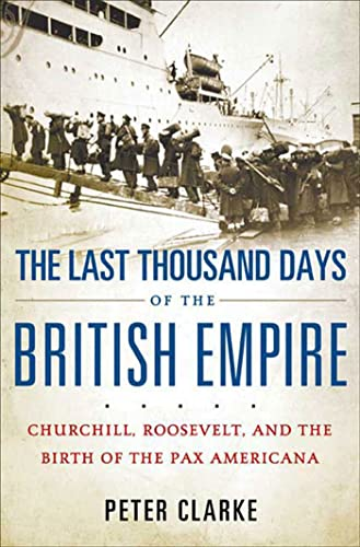9781596915312: The Last Thousand Days of the British Empire: Churchill, Roosevelt, and the Birth of the Pax Americana