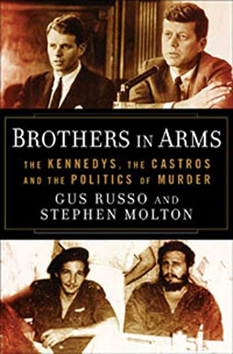 9781596915329: Brothers in Arms: The Kennedys, the Castros, and the Politics of Murder