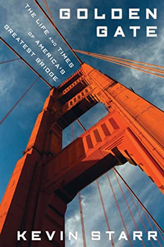 Golden Gate: The Life and Times of America's Greatest Bridge: Starr, Kevin