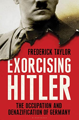 Exorcising Hitler: The Occupation and Denazification of Germany: Taylor, Frederick Winslow