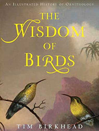 9781596915411: The Wisdom of Birds: An Illustrated History of Ornithology