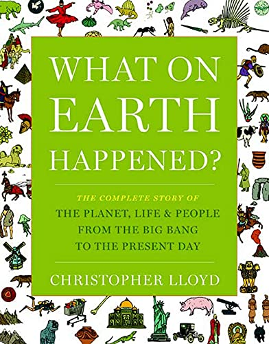 9781596915831: What on Earth Happened?: The Complete Story of the Planet, Life, and People from the Big Bang to the Present Day