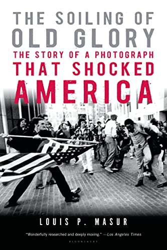 9781596916005: The Soiling of Old Glory: The Story of a Photograph That Shocked America