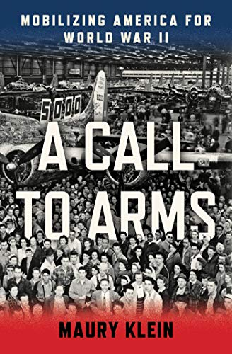 A Call to Arms: Mobilizing America for World War II (Hardcover): Maury Klein