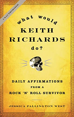 What Would Keith Richards Do?: Daily Affirmations from a Rock and Roll Survivor - Unauthorized