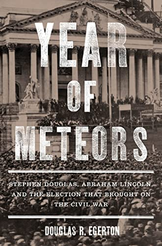 9781596916197: Year of Meteors: Stephen Douglas, Abraham Lincoln, and the Election That Brought on the Civil War